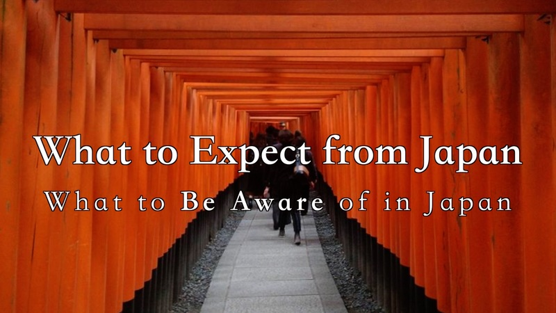 What to expect from Japan, what to be aware of in Japan