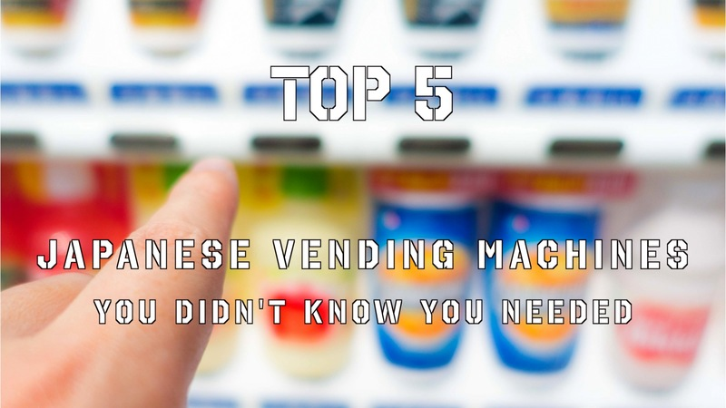Top 5 Japanese vending machines that you didn't know you needed