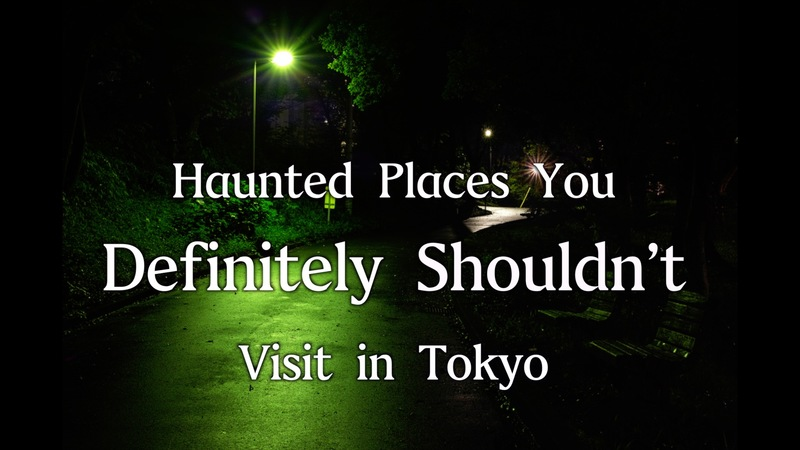 Haunted Places You Definitely Shouldn't Visit in Tokyo