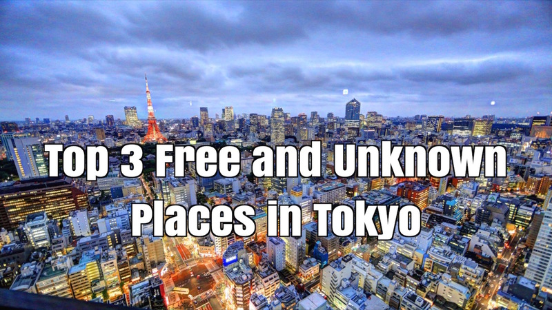 Top 3 Free and Unknown Places in Tokyo